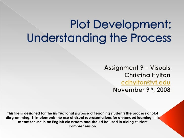 Plot Development: Understanding the Process<br />Assignment 9 – Visuals<br />Christina Hylton<br />cdhylton@vt.edu<br />No...