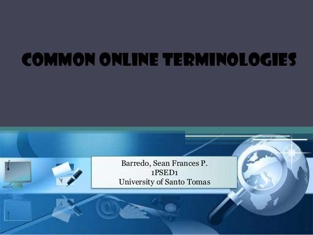 Common Online Terminologies  Barredo, Sean Frances P. 1PSED1 University of Santo Tomas