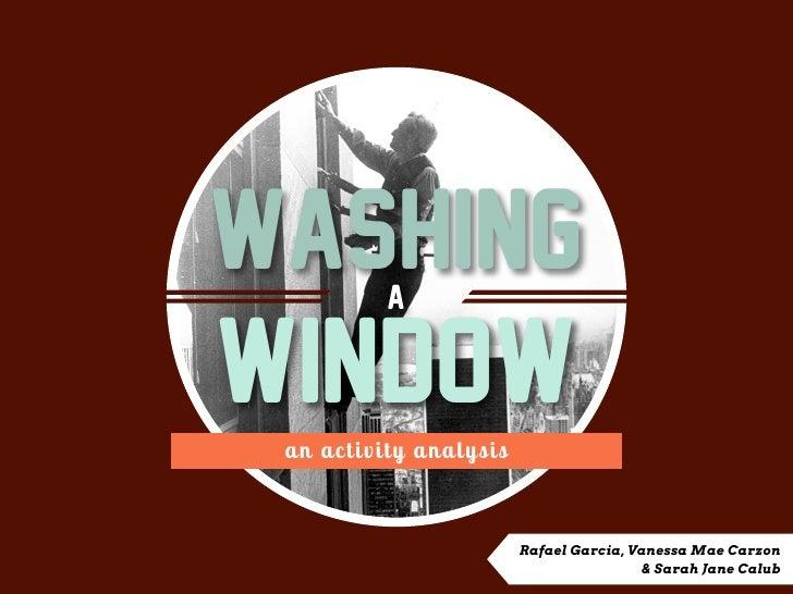 Washing     aWindow a n a c tivity a nalysis                            Rafael Garcia, Vanessa Mae Carzon                 ...