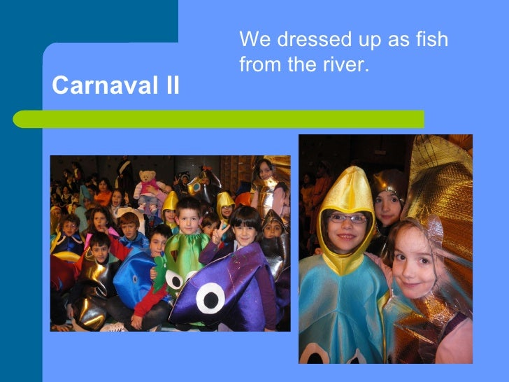 Carnaval II We dressed up as fish from the river.