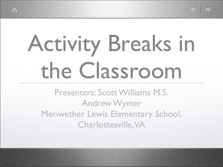 Activity Breaks in the Classroom    Presenters: Scott Williams M.S.           Andrew Wymer Meriwether Lewis Elementary Sch...