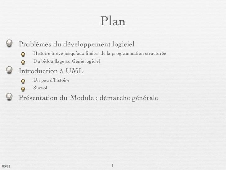 Plan        Problèmes du développement logiciel            Histoire brève jusqu'aux limites de la programmation structurée...