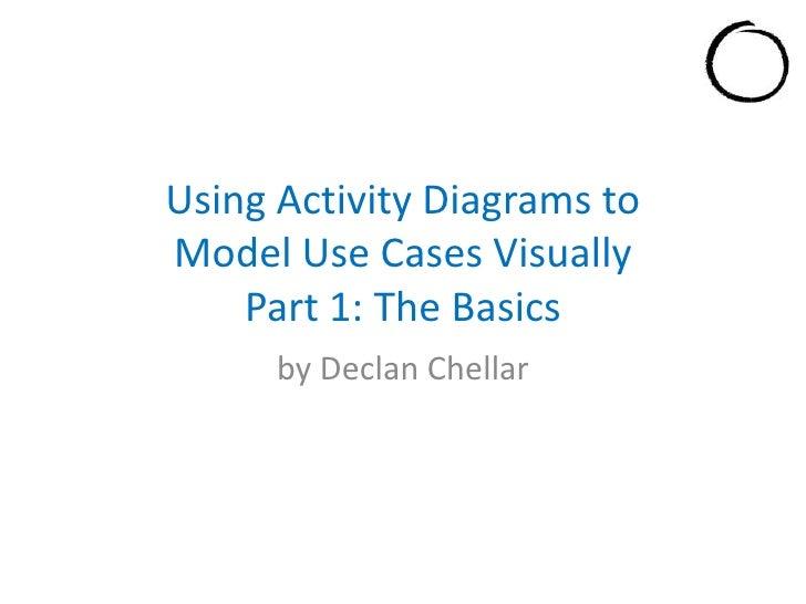 UsingActivityDiagrams toModel Use Cases Visually<br />by Declan Chellar<br />