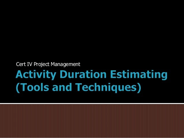 Cert IV Project Management - Activity Duration Estimating (Tools and Techniques)