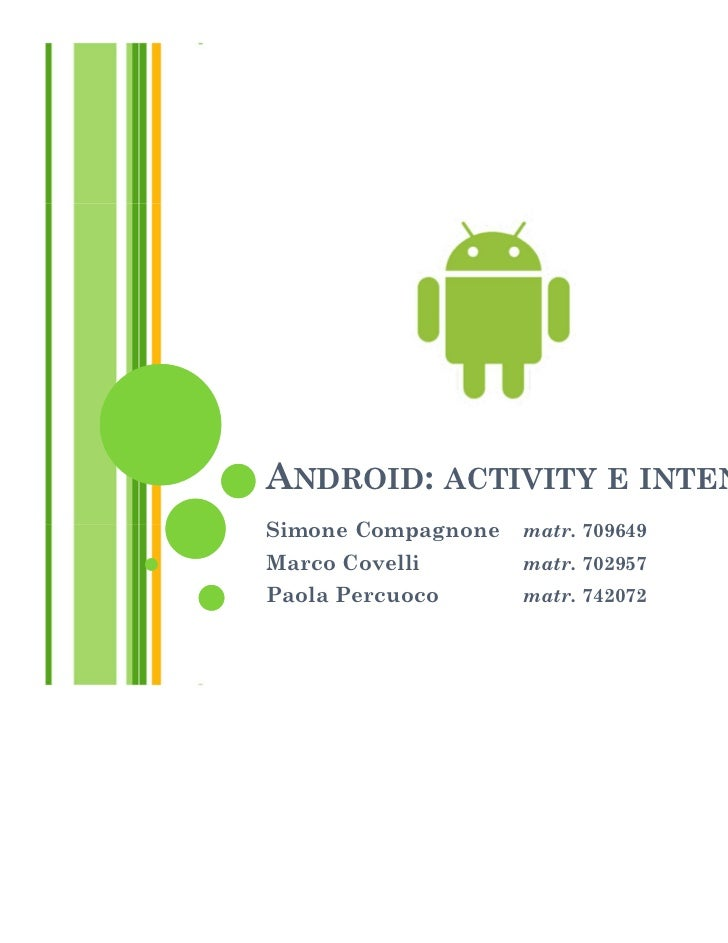 ANDROID: ACTIVITY E INTENTSimone Compagnone   matr. 709649Marco Covelli       matr. 702957Paola Percuoco      matr. 742072