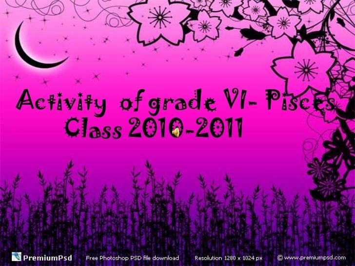 Activity  of grade VI- Pisces<br />        Class 2010-2011<br />