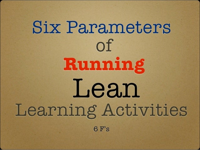 Six Parameters        of    Running      LeanLearning Activities        6 F's