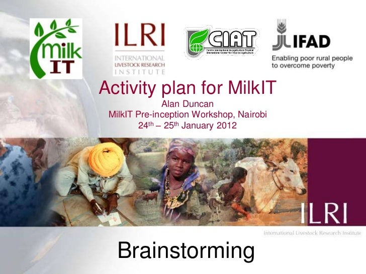 Activity plan for MilkIT              Alan Duncan MilkIT Pre-inception Workshop, Nairobi        24th – 25th January 2012  ...