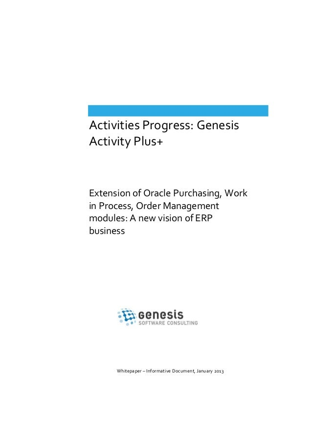 Activities Progress: Genesis Activity Plus+  Extension of Oracle Purchasing, Work in Process, Order Management modules: A ...
