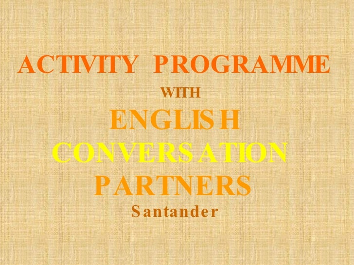 Activity programme with english conversatión patrners Santander