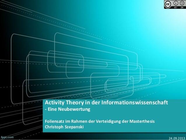 Activity Theory in der Informationswissenschaft - Eine Neubewertung Foliensatz im Rahmen der Verteidigung der Masterthesis...