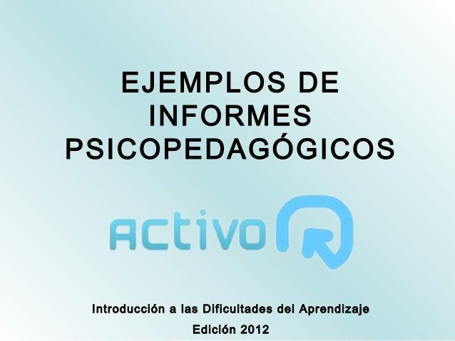 EJEMPLOS DE    INFORMESPSICOPEDAGÓGICOS Introducción a las Dificultades del Aprendizaje                  Edición 2012
