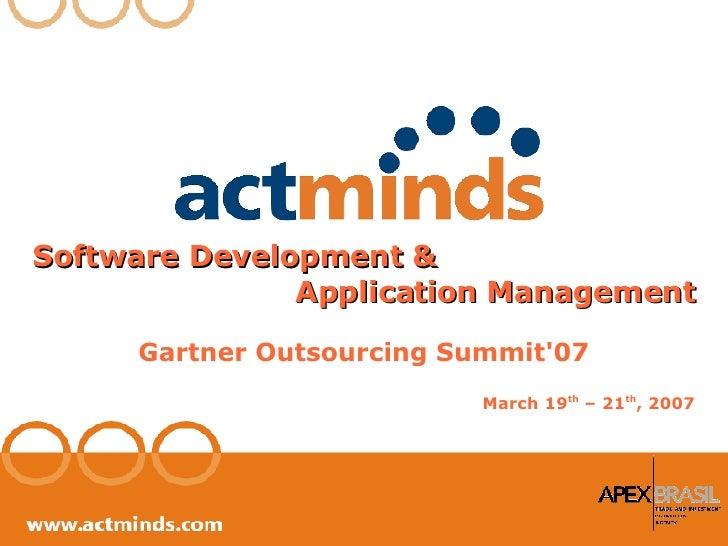 Software Development & Application Management Gartner Outsourcing Summit'07 March 19 th  – 21 th , 2007