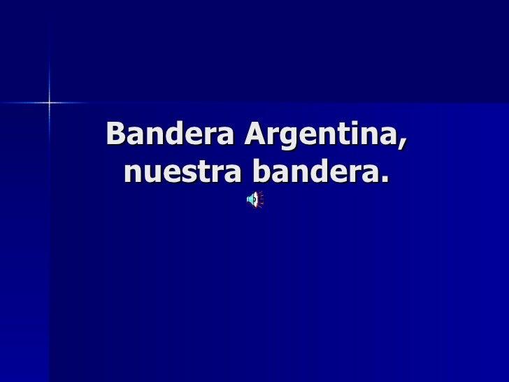 Bandera Argentina,  nuestra bandera.