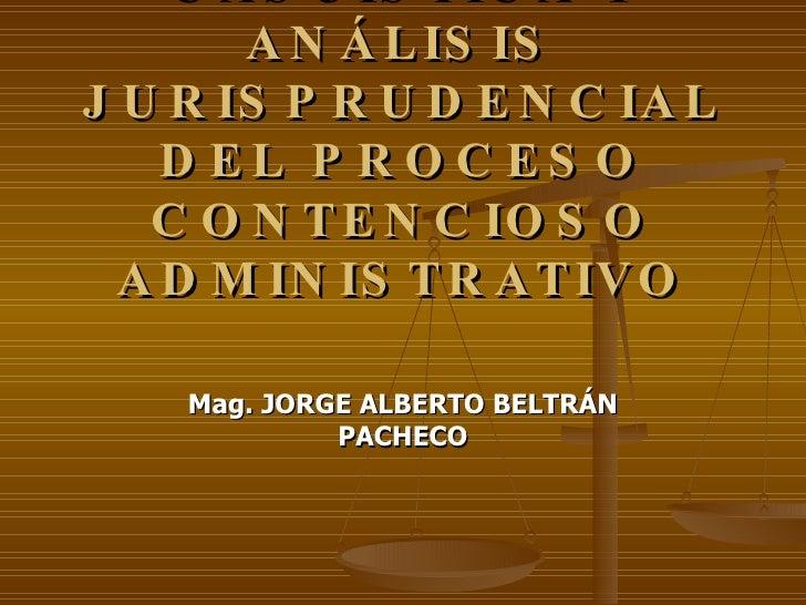 Mag. JORGE ALBERTO BELTRÁN PACHECO CASUÍSTICA Y ANÁLISIS JURISPRUDENCIAL DEL PROCESO CONTENCIOSO ADMINISTRATIVO