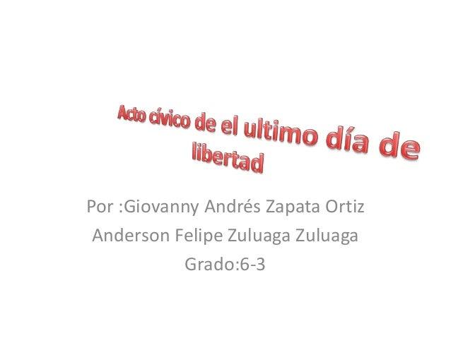Por :Giovanny Andrés Zapata Ortiz Anderson Felipe Zuluaga Zuluaga           Grado:6-3