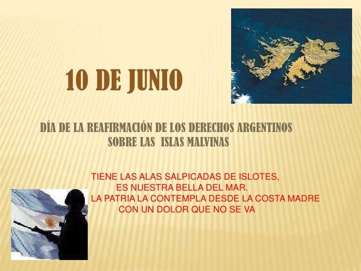 10 DE JUNIO<br />DÍA DE LA REAFIRMACIÓN DE LOS DERECHOS ARGENTINOS<br />                       SOBRE LAS  ISLAS MALVINAS<b...