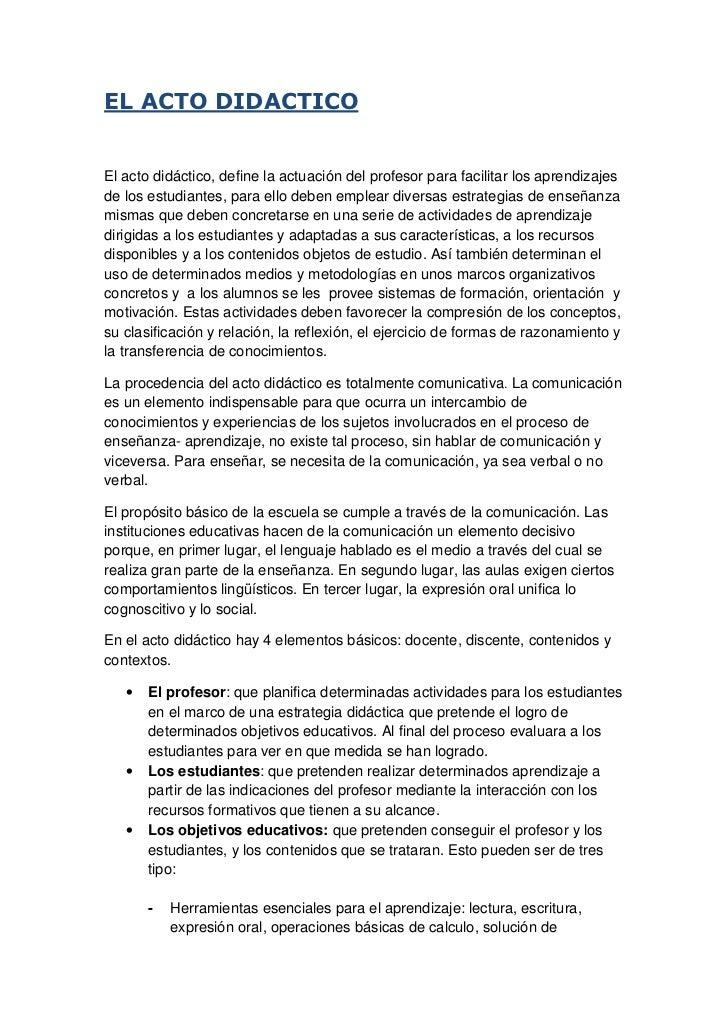 EL ACTO DIDACTICOEl acto didáctico, define la actuación del profesor para facilitar los aprendizajesde los estudiantes, pa...