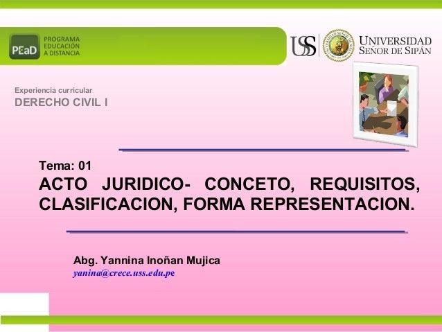 Tema: 01 ACTO JURIDICO- CONCETO, REQUISITOS, CLASIFICACION, FORMA REPRESENTACION. Experiencia curricular DERECHO CIVIL I A...
