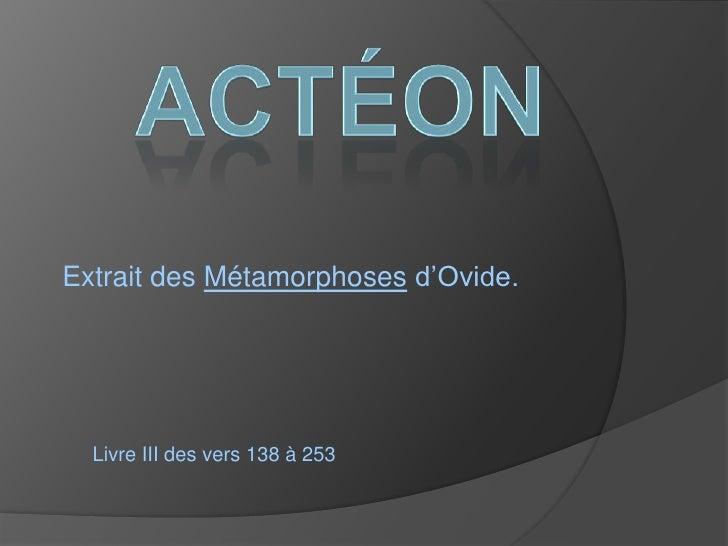 Actéon<br />Extrait des Métamorphosesd'Ovide.<br />Livre III des vers 138 à 253 <br />