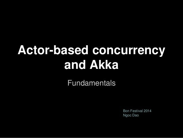 Actor-based concurrency and Akka Fundamentals