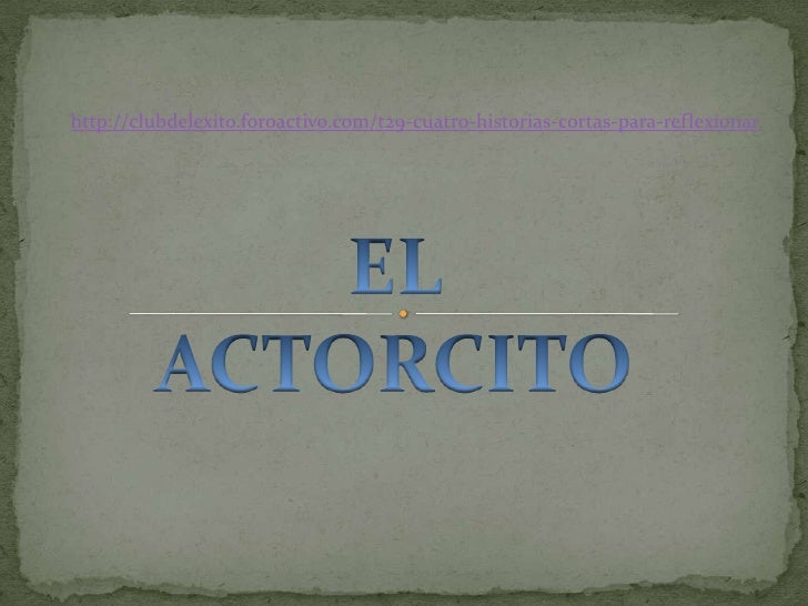 http://clubdelexito.foroactivo.com/t29-cuatro-historias-cortas-para-reflexionar<br />EL ACTORCITO<br />