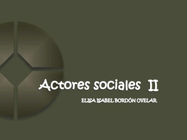 Actores sociales  II<br />                                                        ELISA ISABEL BORDÓN OVELAR <br />