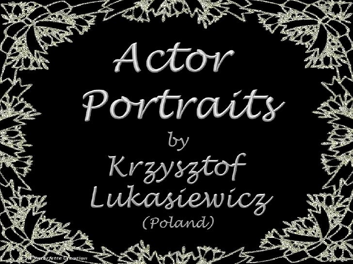Actor<br />Portraits<br />by<br />Krzysztof<br />Lukasiewicz<br />(Poland)<br />