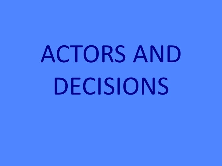 Actors and Decisions (GROUP ONE)