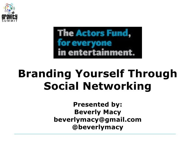 Branding Yourself Through    Social Networking          Presented by:          Beverly Macy     beverlymacy@gmail.com     ...