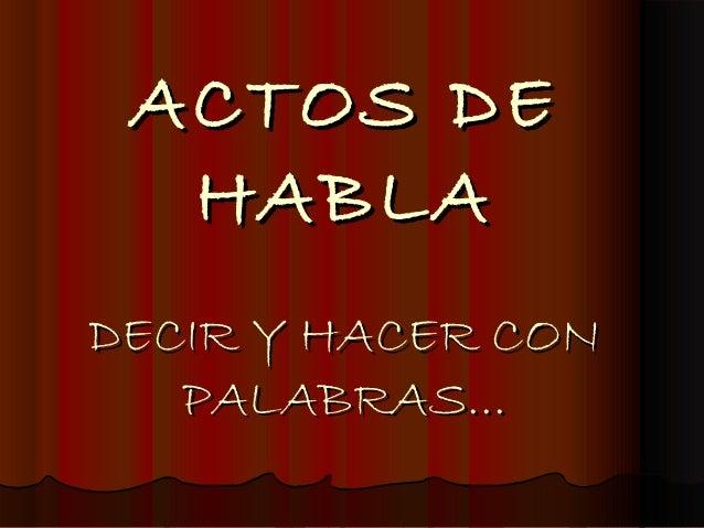 ACTOS DEACTOS DE HABLAHABLA DECIR Y HACER CONDECIR Y HACER CON PALABRAS...PALABRAS...