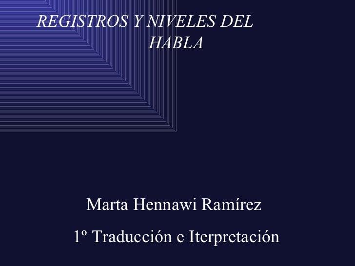 REGISTROS Y NIVELES DEL  HABLA Marta Hennawi Ramírez  1º Traducción e Iterpretación