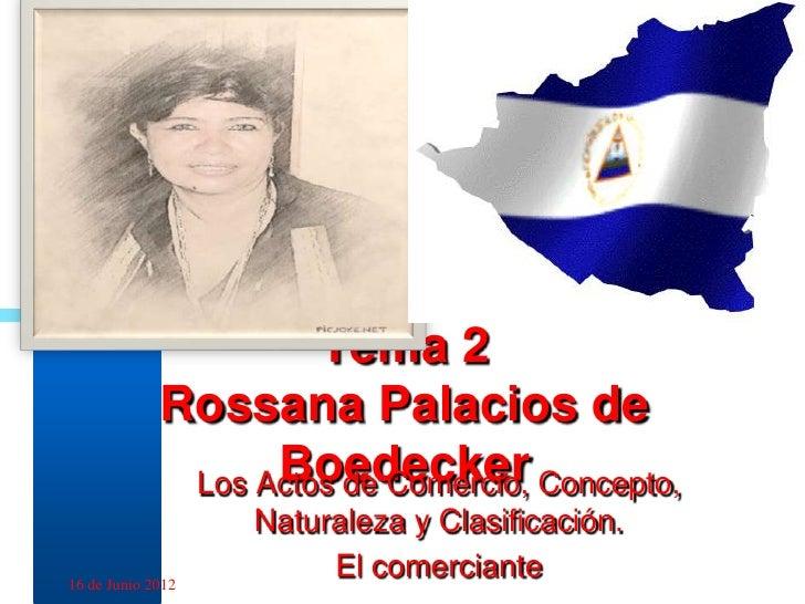 Tema 2             Rossana Palacios de                   Boedecker              Los Actos de Comercio, Concepto,          ...