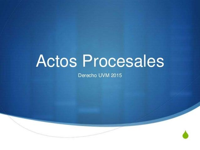 S Actos Procesales Derecho UVM 2015