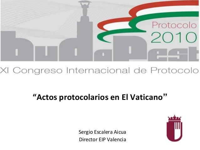 """Ponencia """"Actos protocolarios en el Vaticano"""" Autor: Sergio Escalera Aicua"""