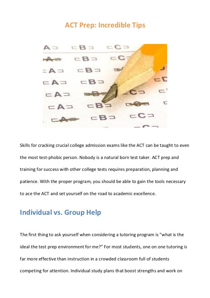 ACT Prep: Incredible TipsSkills for cracking crucial college admission exams like the ACT can be taught to eventhe most te...