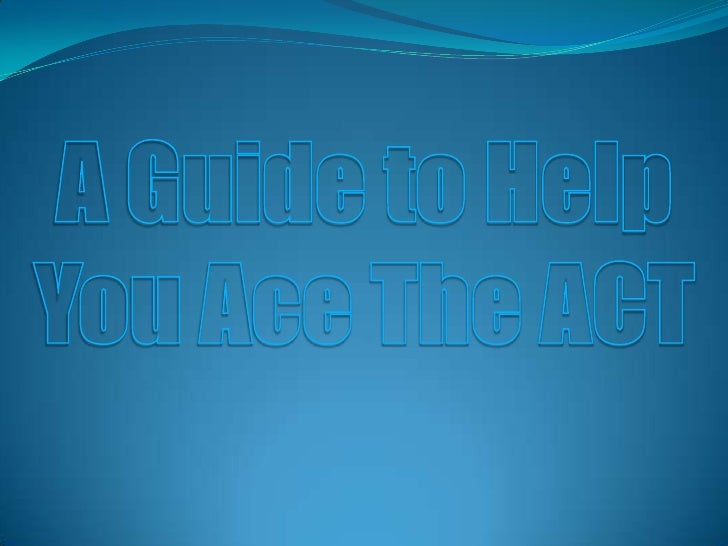A Guide to Help You Ace The ACT<br />
