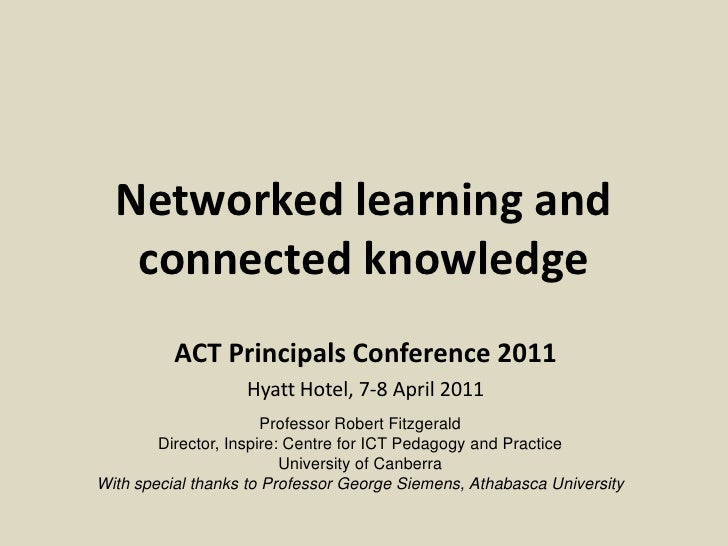 ACT Principals Conference 2011 Networked learning and connected knowledge