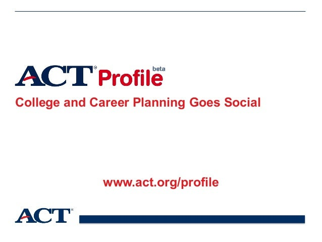 College and Career Planning Goes Social www.act.org/profile