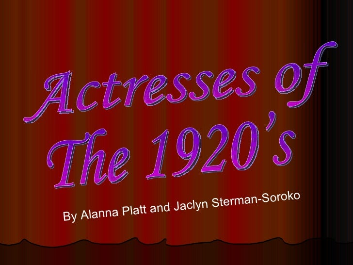 Actresses of  The 1920's By Alanna Platt and Jaclyn Sterman-Soroko