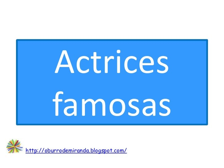 Actrices         famosashttp://oburrodemiranda.blogspot.com/