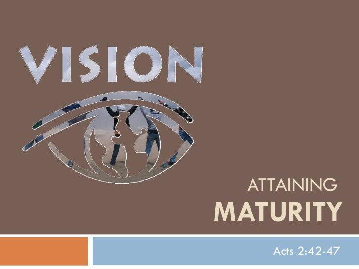 ATTAINING  MATURITY Acts 2:42-47