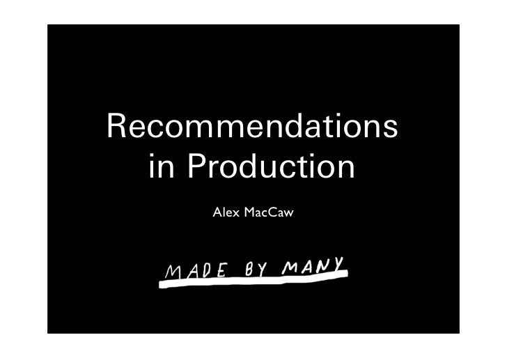 Recommendations   in Production      Alex MacCaw