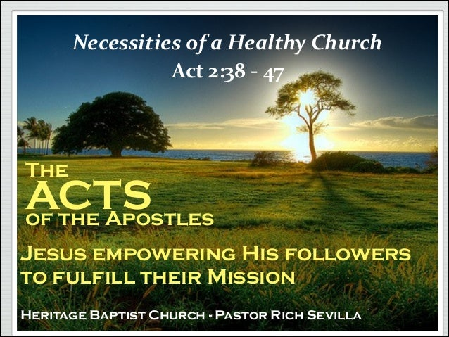 Necessities	   of	   a	   Healthy	   Church	    Act	   2:38	   -­‐	   47  The  ACTS of the Apostles Jesus empowering His f...