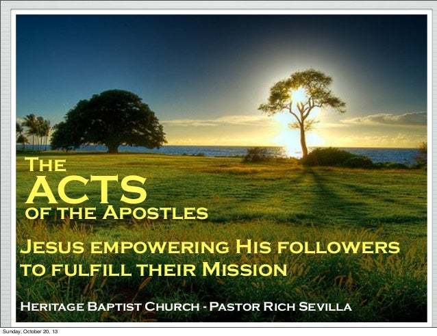 The  ACTS of the Apostles Jesus empowering His followers to fulfill their Mission Heritage Baptist Church - Pastor Rich Se...