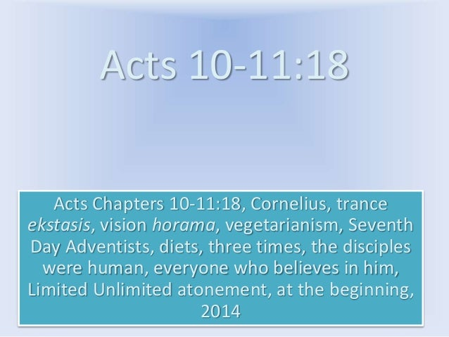 Acts 10-11:18 Acts Chapters 10-11:18, Cornelius, trance ekstasis, vision horama, vegetarianism, Seventh Day Adventists, di...