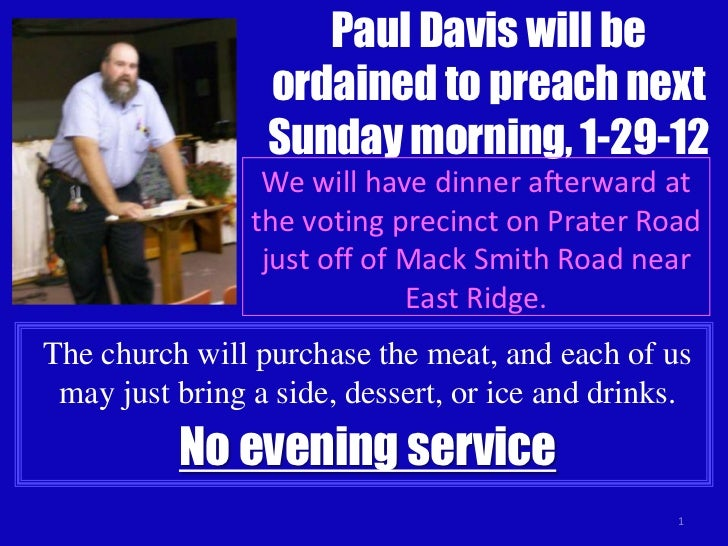 Paul Davis will be                 ordained to preach next                 Sunday morning, 1-29-12                 We will...