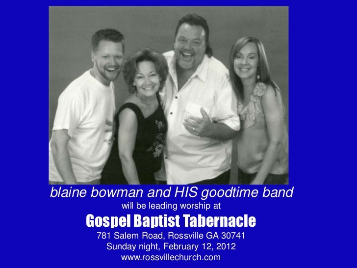 blaine bowman and HIS goodtime band           will be leading worship at     Gospel Baptist Tabernacle      781 Salem Road...