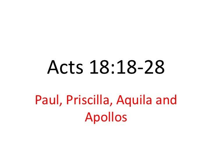 Acts 18:18-28Paul, Priscilla, Aquila and          Apollos
