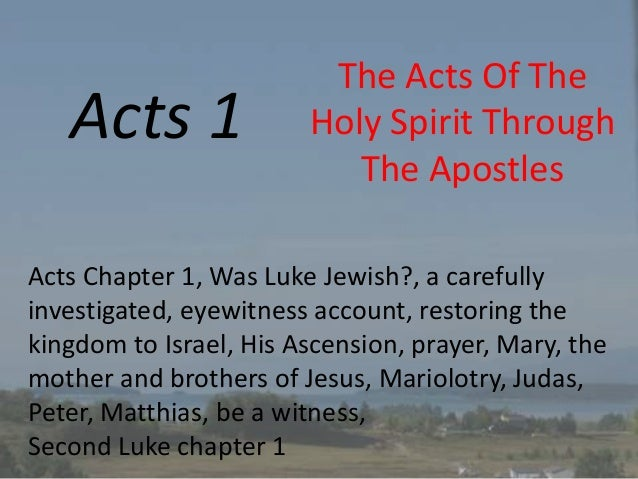 Acts 1 The Acts Of The Holy Spirit Through The Apostles Acts Chapter 1, Was Luke Jewish?, a carefully investigated, eyewit...